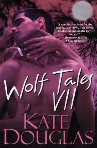 Wolf Tales VII (Wolf Tales (Aphrodisia)) (Bk. 7), Kate Douglas