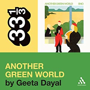 Brian Eno's 'Another Green World' (33 1/3 Series) | [Geeta Dayal]