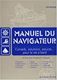 Manuel du navigateur : Conseils, solutions, astuces pour la vie  bord et face aux situations critiques