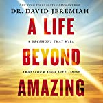 A Life Beyond Amazing: 9 Decisions That Will Transform Your Life Today   David Jeremiah