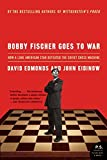 Bobby Fischer Goes to War: How A Lone American Star Defeated the Soviet Chess Machine