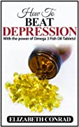 Depression: How to BEAT Depression!!!: Using a little known natural substance! (How to beat Depression, Depression, Depression Treatment, Cure, Magic,)