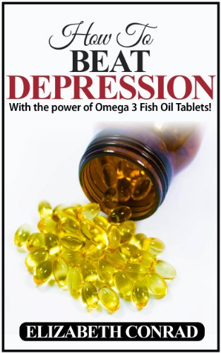 Elizabeth Conrad - Depression: How to BEAT Depression with the power of Omega 3 Fish Oil tablets!: (Habit Stacking), (Small Life Changes), (How to beat Depression, Depression, ... Omega 3, Habit Stacking,) (English Edition)