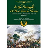 In the Peninsula with a French Hussar: Memoirs of the War of the French in Spain (Napoleonic Library)