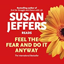 Feel the Fear and Do it Anyway (       ABRIDGED) by Susan Jeffers, Ph.D Narrated by Susan Jeffers