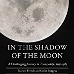 In the Shadow of the Moon: A Challenging Journey to Tranquility, 1965-1969 | Francis French,Colin Burgess