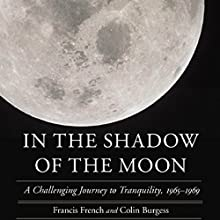 In the Shadow of the Moon: A Challenging Journey to Tranquility, 1965-1969 Audiobook by Francis French, Colin Burgess Narrated by Gary L. Willprecht