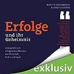 Erfolge - und ihr Geheimnis: 12 Gespräche mit erfolgreichen Menschen aus Wirtschaft, Kultur und Sport | Martin Steinmeyer,Rudolf Schröck