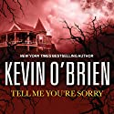 Tell Me You're Sorry Audiobook by Kevin O'Brien Narrated by Michael Kramer