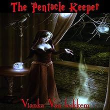 The Pentacle Keeper (       UNABRIDGED) by Vianka Van Bokkem Narrated by Wendy Pitts