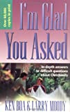 I'm Glad You Asked: In-Depth Answers to Difficult Questions A