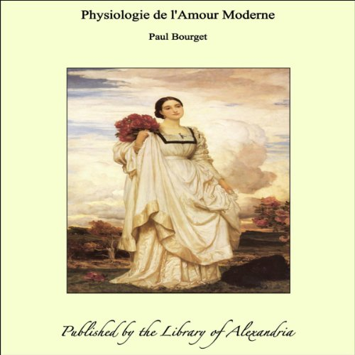 Paul Bourget - Physiologie de l'Amour Moderne (French Edition)