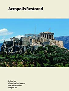 Acropolis Restored (British Museum Research Publication) Charalampos Bouras, Maria Ioannidou and Ian Jenkins