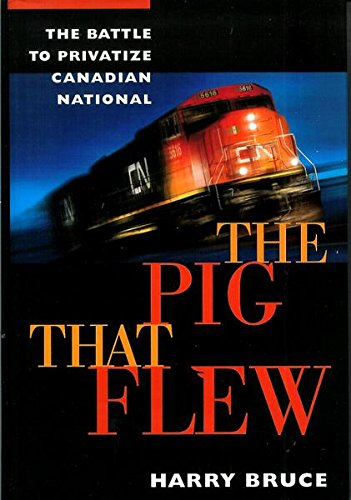 the-pig-that-flew-the-battle-to-privatize-canadian-national