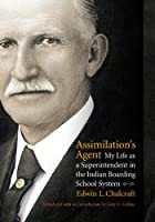 Assimilation's Agent: My Life as a Superintendent in the Indian Boarding School System