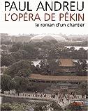 echange, troc Paul Andreu - L'Opéra de Pékin : Le roman d'un chantier