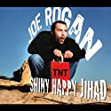 Shiny Happy Jihad  by Joe Rogan Narrated by Joe Rogan