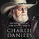 Never Look at the Empty Seats: A Memoir | Charlie Daniels
