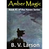 Amber Magic (Haven Series #1) ~ B. V. Larson