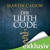 Der Lilith Code (Lilith 1) | Martin Calsow