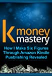 K Money Mastery: How I Make Six Figur...