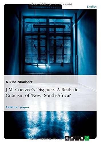 an analysis of jm coetzees disgrace in contemporary south africa One of the most widely read novels by a south african-born writer or 'about'  south africa, nobel  by: andrew van der vlies media of jm coetzee's disgrace.