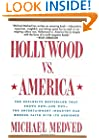 Hollywood vs. America: The Explosive Bestseller that Shows How-and Why-the Entertainment Industry Has Broken Faith With Its Audience