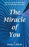 img - for The Miracle of You: You are so much more then you ever thought you were! book / textbook / text book