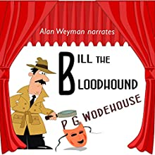 Bill the Bloodhound Audiobook by P. G. Wodehouse Narrated by Alan Weyman
