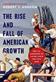 img - for The Rise and Fall of American Growth: The U.S. Standard of Living since the Civil War (The Princeton Economic History of the Western World) book / textbook / text book