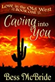 img - for Caving into You (Love in the Old West Series Book 1) book / textbook / text book