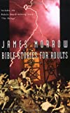 Bible Stories for Adults (0156002442) by Morrow, James