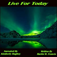 Live for Today Audiobook by Martin W. Francis Narrated by Kimberly Hughey