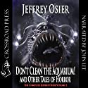 Don't Clean the Aquarium!: The Complete Works of Jeffrey Osier (       UNABRIDGED) by Jeffrey Osier Narrated by John Lee