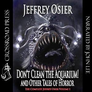 Don't Clean the Aquarium!: The Complete Works of Jeffrey Osier | [Jeffrey Osier]