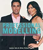 Professional Modelling: Every Model's Must-Have Guidebook to the Industry