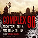 Complex 90: Mike Hammer, Book 18 (       UNABRIDGED) by Mickey Spillane, Max Allan Collins Narrated by Stacy Keach