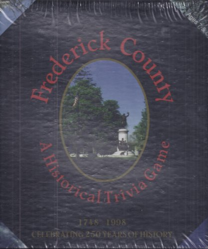 Frederick County a Historical Trivia Game; 1748 - 1998 Celebrating 250 Years of History