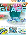 Kiln-Formed Glass: Over 25 Projects f...