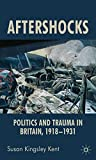 img - for Aftershocks: Politics and Trauma in Britain, 1918-1931 book / textbook / text book