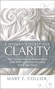 A Woman's Quest For Clarity: 7 Inner Keys To Reinvention That Will Light Your Fire And Feed Your Soul by McLeod House Publishing