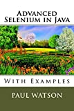 Advanced Selenium in Java: With Examples