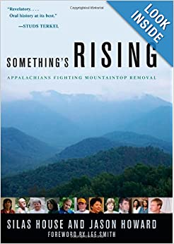 Somethings Rising Appalachians Fighting Mountaintop Removal  - Silas House, Jason Howard
