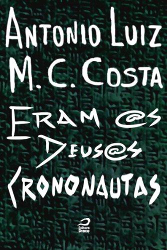 Antonio Luiz M. C. Costa - Eram @s deus@s crononautas