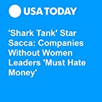 'Shark Tank' Star Sacca: Companies Without Women Leaders 'Must Hate Money' | Marco della Cava