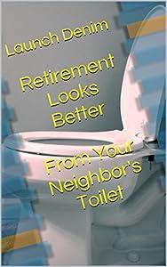 Retirement Looks Better From Your Neighbor's Toilet
