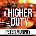 A Higher Duty (       UNABRIDGED) by Peter Murphy Narrated by Ben Elliot
