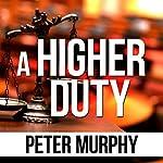 A Higher Duty | Peter Murphy