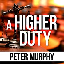 A Higher Duty Audiobook by Peter Murphy Narrated by Ben Elliot