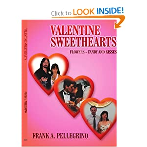 VALENTINE SWEETHEARTS: FLOWERS - CANDY AND KISSES Frank Pellegrino